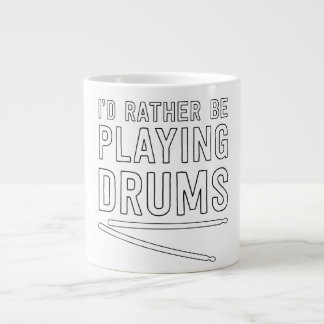 I'd Rather Be Playing Drums Extra Large Mugs