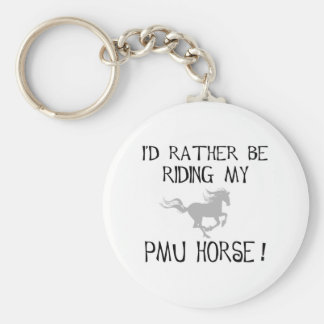 I d Rather Be Riding My PMU Horse Keychains