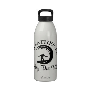 I d rather be Riding the Wave Drinking Bottles
