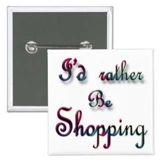 I d rather be Shopping Pinback Button