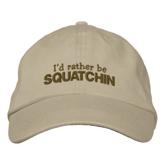 I d rather be Squatchin Embroidered Hat