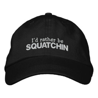 I d rather be Squatchin Embroidered Hats
