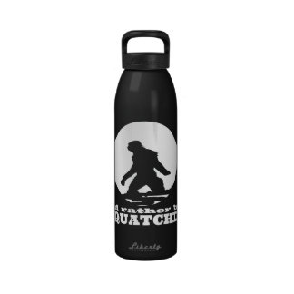 I d Rather be Squatchin Drinking Bottle