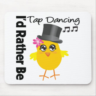 I d Rather Be Tap Dancing Mouse Pad