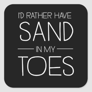 I'd Rather Have Sand In My Toes Square Sticker