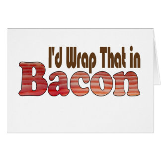 I d Wrap That in Bacon Cards