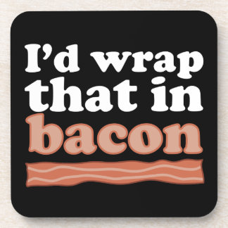 I'd Wrap That In Bacon Coasters