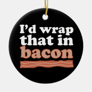 I'd Wrap That In Bacon Ornament