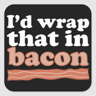 I'd Wrap That In Bacon Stickers
