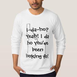 I-da-ho? Yeah! I da ho you've been looking fo! Tee Shirt