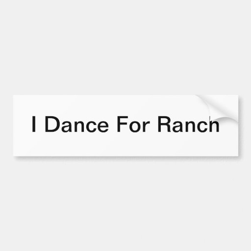 I Dance For Ranch Bumper Sticker