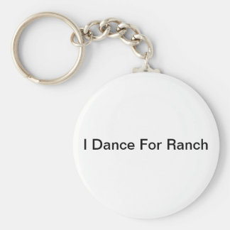 I Dance for Ranch Keychain