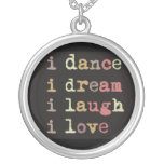 i dance i dream i laugh i love, charm Necklace Custom Jewelry