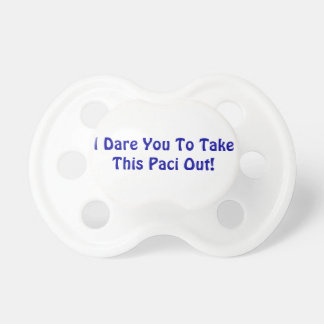 """""""I Dare You To Take This Paci Out"""" Soother"""