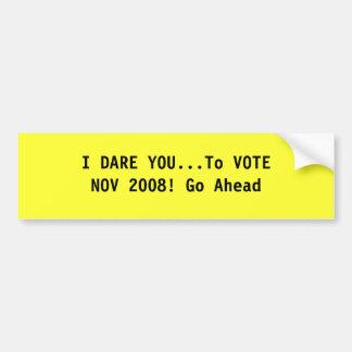 I DARE YOU...To VOTENOV 2008! Go A... - Customized Bumper Sticker