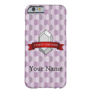 I Date Zircons Banner Barely There iPhone 6 Case