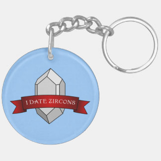 I Date Zircons Banner Double-Sided Round Acrylic Keychain