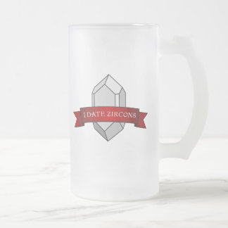 I Date Zircons Banner Frosted Glass Beer Mug