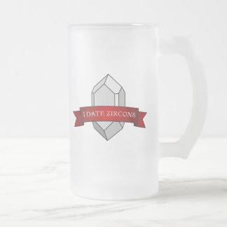 I Date Zircons Banner Frosted Glass Beer Mug
