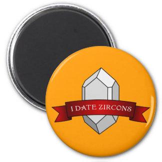 I Date Zircons Banner Magnet