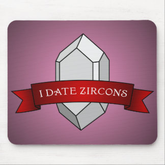 I Date Zircons Banner Mouse Pad