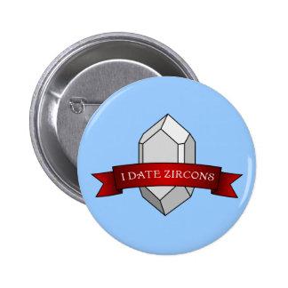 I Date Zircons Banner Pinback Button