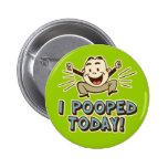 I de Pooped humor divertido del retrete hoy Pin Redondo 5 Cm