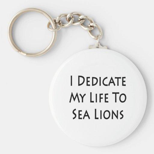 I Dedicate My Life To Sea Lions Keychain
