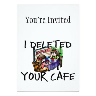 I Deleted Your Cafe 5x7 Paper Invitation Card