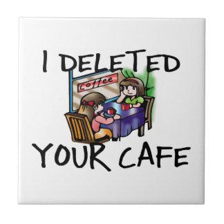 I Deleted Your Cafe Ceramic Tile