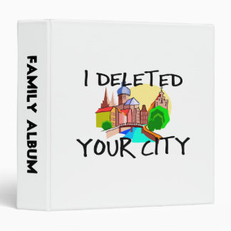 I Deleted Your City 3 Ring Binder