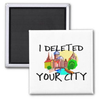 I Deleted Your City Magnet