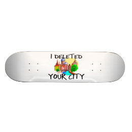 I Deleted Your City Skateboard