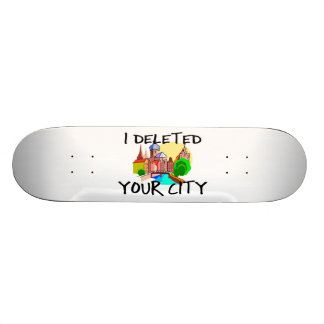 I Deleted Your City Custom Skate Board