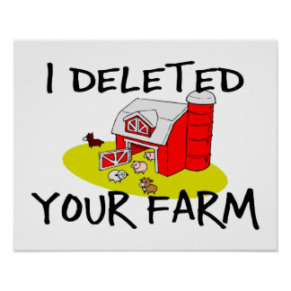 I Deleted Your Farm Poster