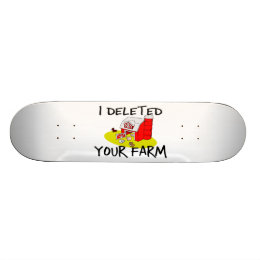 I Deleted Your Farm Skateboard Deck