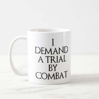 I Demand A Trial By Combat Coffee Mug