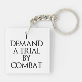 I Demand A Trial By Combat Keychain