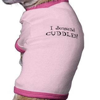 """I demand CUDDLES!"" Dog Shirt"