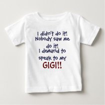 I demand to speak to my GIGI! Infant T-Shirt