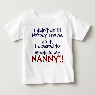 I demand to speak to my NANNY! Infant T-Shirt