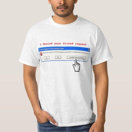 I denied your friend request T-Shirt
