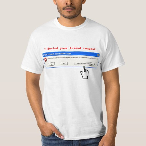 I denied your friend request tees