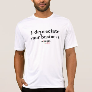 I depreciate your business.  Accrual Reality. Shirts