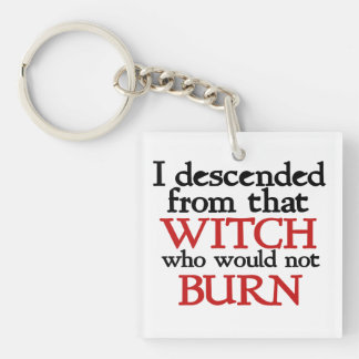 I descended from that witch that wouldn't burn keychain