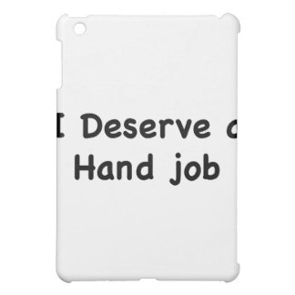 I Deserve A Hand Job iPad Mini Covers