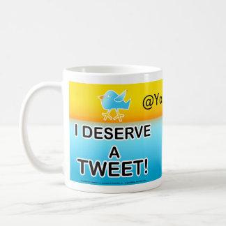 I Deserve A Tweet Cup