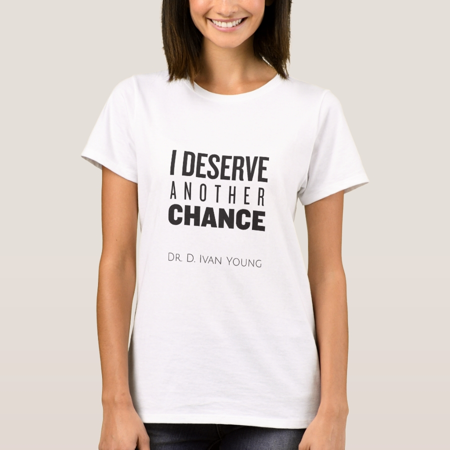 I deserve another chance tee - Best Selling Long-Sleeve Street Fashion Shirt Designs