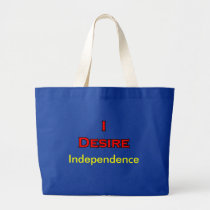 I Desire Independence bags