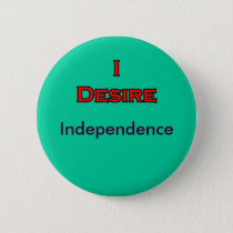 I Desire Independence buttons